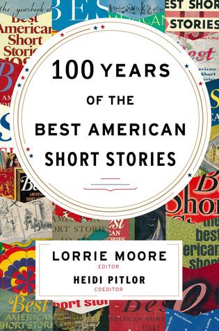 100 Years of The Best American Short Stories by Heidi Pitlor, Lorrie Moore