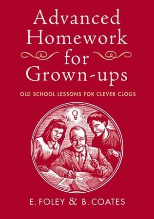 Advanced Homework for Grown-ups by Elizabeth Foley, Beth Coates