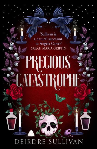 Precious Catastrophe by Deirdre Sullivan