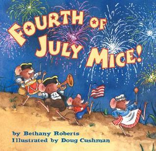 Fourth of July Mice! by Bethany Roberts, Doug Cushman