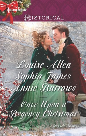 Once Upon a Regency Christmas: On a Winter's Eve\\Marriage Made at Christmas\\Cinderella's Perfect Christmas by Annie Burrows, Sophia James, Louise Allen