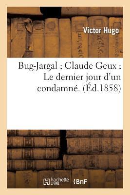 """Bug-Jargal Claude Geux Le dernier jour d'un condamné. Bug-Jargal"""",""""Claude Geux"""""""" by Victor Hugo"""