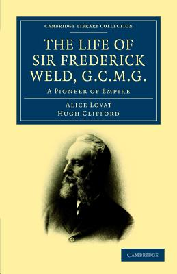 The Life of Sir Frederick Weld, G.C.M.G. by Hugh Clifford, Alice Lovat