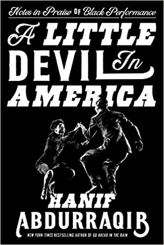 A Little Devil in America: Notes in Praise of Black Performance by Hanif Abdurraqib