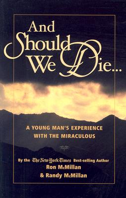And Should We Die...: A Young Man's Experience with the Miraculous by Ron McMillan, Randy McMillan