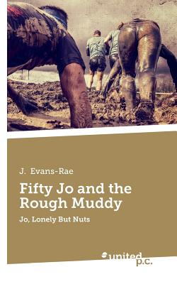 Fifty Jo and the Rough Muddy: Jo, Lonely But Nuts by J.