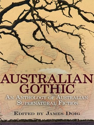 Australian Gothic: An Anthology of Australian Supernatural Fiction by Marcus Clarke, Mary Fortune, James Doig, James Francis Dwyer, Dulcie Deamer, Lionel Sparrow, Guy Newell Boothby, Ernest Favenc