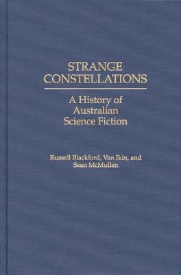 Strange Constellations: A History of Australian Science Fiction by Russell Blackford, Van Ikin, Sean McMullen