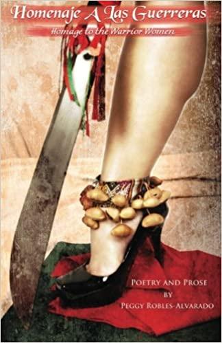 Homage to the Warrior Women: Homenaje a las guerreras by Peggy Robles-Alvarado