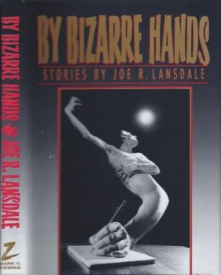 By Bizarre Hands by Mark A. Nelson, Lewis Shiner, Joe R. Lansdale