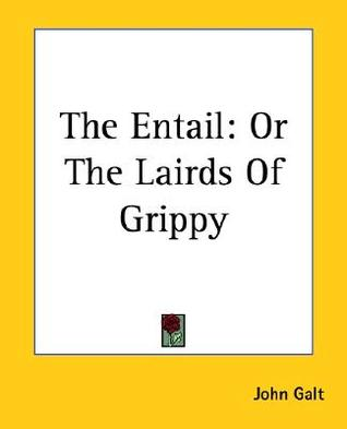 The Entail: or The Lairds of Grippy by John Galt