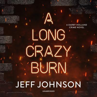 A Long Crazy Burn: A Darby Holland Crime Novel by Jeff Johnson