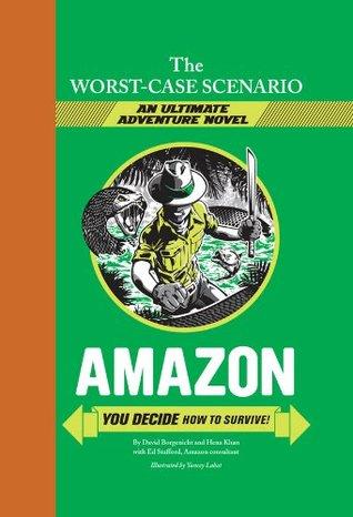 The Worst-Case Scenario Ultimate Adventure Novel: Amazon by David Borgenicht, Yancey Labat, Ed Stafford, Hena Khan