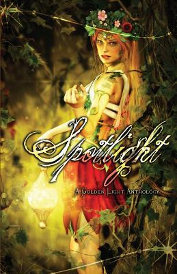 Spotlight: A Golden Light Anthology by Carmen Tudor, Tucker Cummings, Deborah Prum