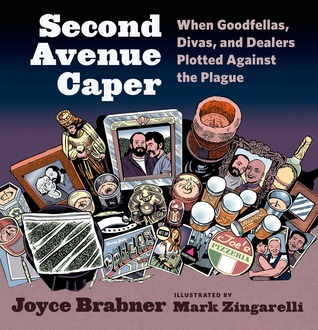 Second Avenue Caper: When Goodfellas, Divas, and Dealers Plotted Against the Plague by Joyce Brabner, Mark Zingarelli
