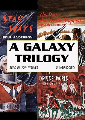 A Galaxy Trilogy: Star Ways/Druid's World/The Day the World Stopped by Poul Anderson, George Henry Smith, Stanton A. Coblentz