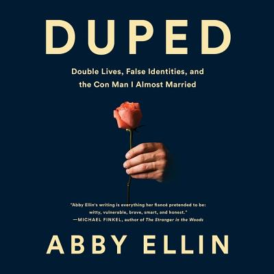 Duped: Double Lives, False Identities, and the Con Man I Almost Married by Abby Ellin
