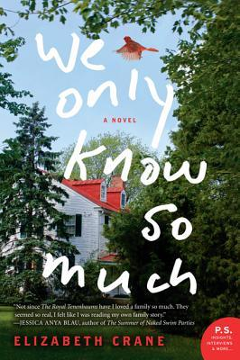 We Only Know So Much: A Novel by Elizabeth Crane
