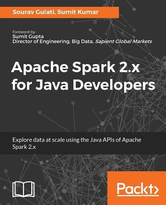 Apache Spark 2.x for Java Developers by Sourav Gulati, Sumit Kumar