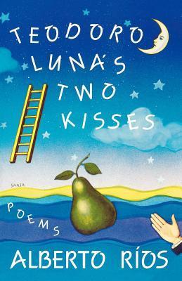 Teodoro Luna's Two Kisses: Poems by Alberto Alvaro Ríos