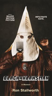 Black Klansman: Race, Hate, and the Undercover Investigation of a Lifetime by Ron Stallworth
