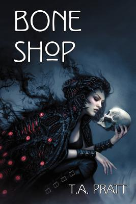 Bone Shop by T. A. Pratt