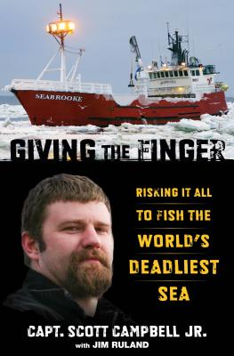 Giving the Finger: Risking It All to Fish the World's Deadliest Sea by Jim Ruland, Scott M. Campbell