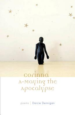 Corinna A-Maying the Apocalypse: Poems by Darcie Dennigan