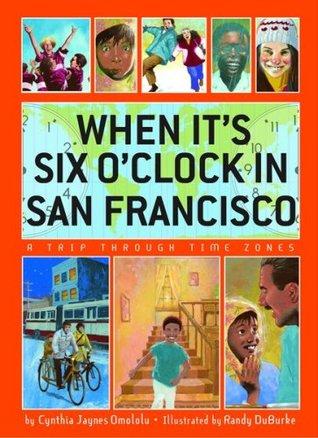 When It's Six O'Clock in San Francisco: A Trip Through Time Zones by Randy DuBurke, C.J. Omololu