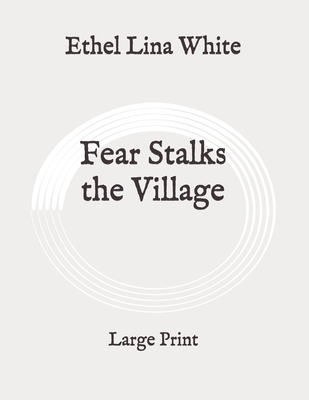 Fear Stalks the Village: Large Print by Ethel Lina White