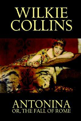 Antonina, or the Fall of Rome by Wilkie Collins