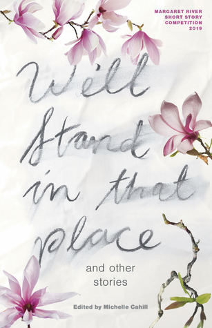 We'll Stand In That Place and Other Stories by Emily Paull, Darryl R. Dymock, Audrey Molloy, Mirandi Rowe, Kathy Prokhovnik, Claire Corbett, Emily Brewin, Michelle Cahill, Jem Tyley-Miller, Anthony Panegyres, Catherine Noske, Lynette Washington, Rachel McEleney, Andrew Sutherland, Kit Scriven, Justin Hyde, K.A. Rees, Jenni Mazaraki, K.W. George