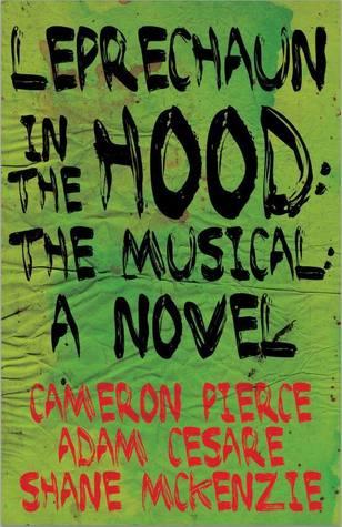 Leprechaun in the Hood: The Musical: A Novel by Cameron Pierce, Adam Cesare, Shane McKenzie