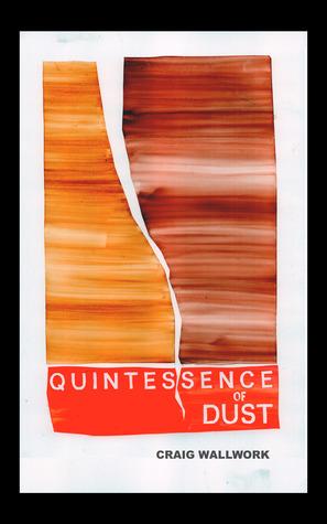 Quintessence of Dust by Craig Wallwork