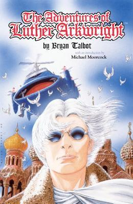 Adventures of Luther Arkwright by Bryan Talbot, Michael Moorcock