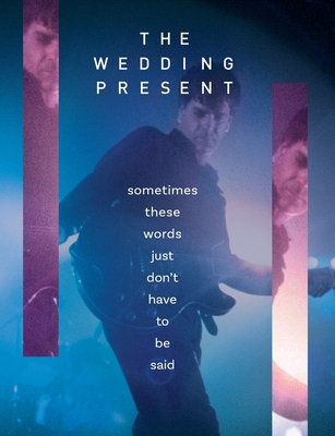 The Wedding Present - Sometimes These Words Just Don't Have To Be Said by Richard Houghton, David Gedge