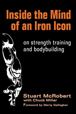 Inside the Mind of an Iron Icon: on strength training and bodybuilding by Stuart McRobert, Chuck Miller