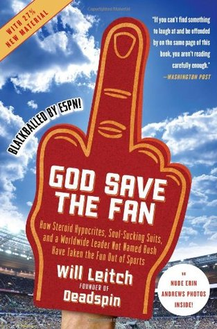 God Save the Fan: How Steroid Hypocrites, Soul-Sucking Suits, and a Worldwide Leader Not Named Bush Have Taken the Fun Out of Sports by Will Leitch