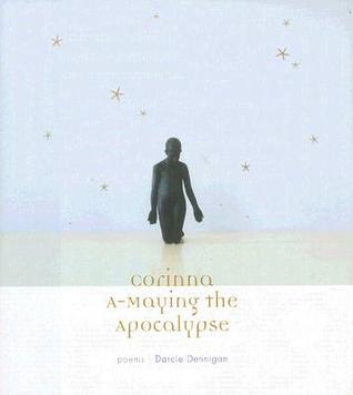 Corinna A-Maying the Apocalypse by Darcie Dennigan
