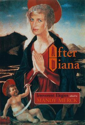 After Diana: Irreverent Elegies by Mandy Merck, Christopher Hitchens, Glen Newey