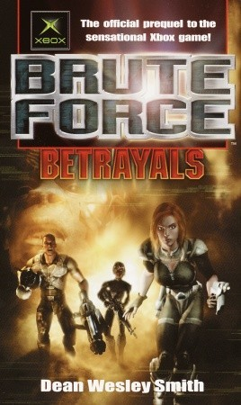 Betrayals (Brute Force) by Dean Wesley Smith