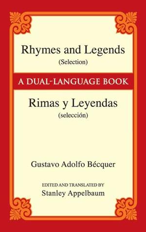 Rhymes and Legends (Selection)/Rimas y Leyendas (selección): A Dual-Language Book by Gustavo Adolfo Bécquer, Stanley Appelbaum
