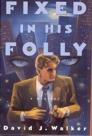 Fixed in His Folly: A Malachy Foley Mystery by David J. Walker