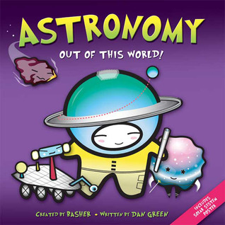 Astronomy: Out of This World! by Dan Green, Simon Basher