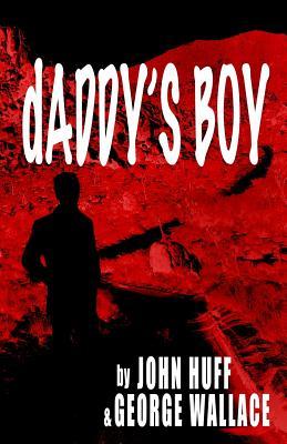 dADDY'S BOY by John Huff, George Wallace