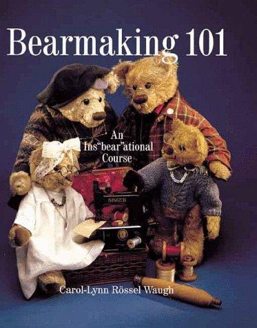 Bearmaking 101: An InsBearAtional Course by Carol-Lynn Rössel Waugh, Carol-Lyn Waugh
