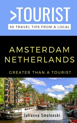 Greater Than a Tourist- Amsterdam Netherlands: 50 Travel Tips from a Local by Greater Than a. Tourist, Julianna Smolenski