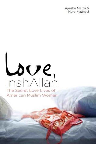 Love, InshAllah: The Secret Love Lives of American Muslim Women by Nura Maznavi, Ayesha Mattu