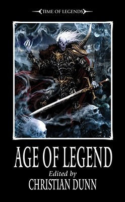 Age of Legend by Gav Thorpe, Ben Counter, C.L. Werner, Andy Hoare, Sarah Cawkwell, Nick Kyme, Josh Reynolds, Philip Athans, Paul S. Kemp, Christian Dunn