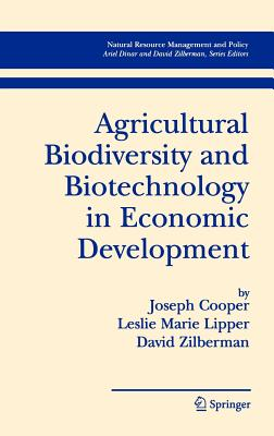 Agricultural Biodiversity and Biotechnology in Economic Development by Leslie Lipper, David Zilberman, Joseph Cooper